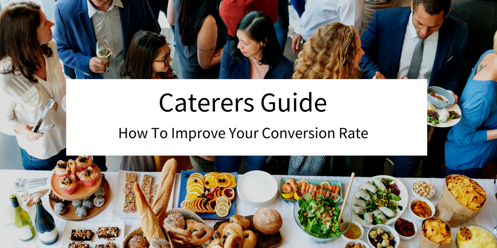 Caterers Guide: How To Improve Your Conversion Rate